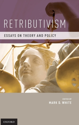 Retributivism: Essays on Theory and Policy - White, Mark D (Editor)