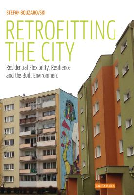 Retrofitting the City: Residential Flexibility, Resilience and the Built Environment - Bouzarovski, Stefan