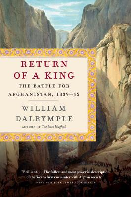 Return of a King: The Battle for Afghanistan, 1839-42 - Dalrymple, William