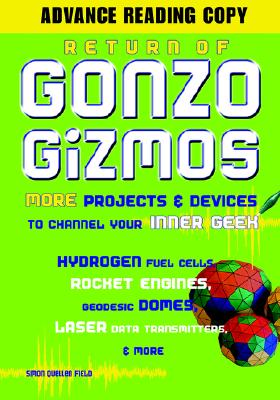 Return of Gonzo Gizmos: More Projects & Devices to Channel Your Inner Geek - Field, Simon Quellen