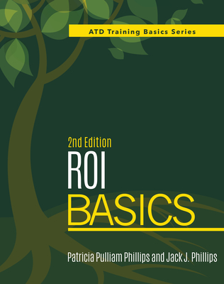 Return on Investment (ROI) Basics - Phillips, Patricia Pulliam, PhD, and Phillips, Jack J