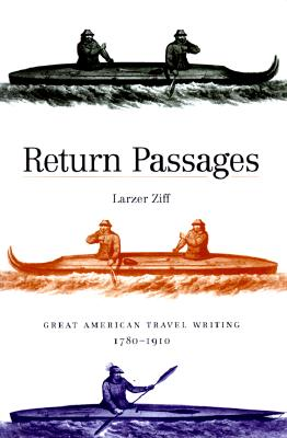Return Passages: Great American Travel Writing, 1780-1910 - Ziff, Larzer, Professor