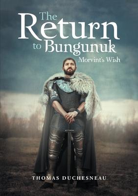 Return to Bungunuk: Morvint's Wish - Duchesneau, Thomas