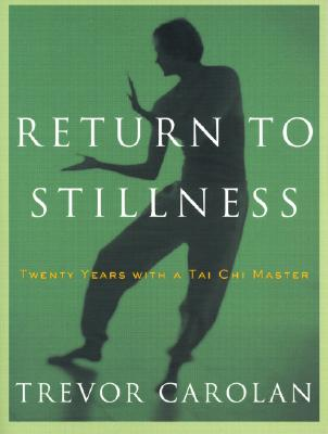 Return to Stillness: Twenty Years with a Tai Chi Master - Carolan, Trevor