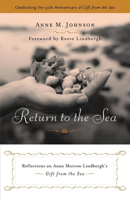 Return to the Sea: Reflections on Anne Morrow Lindbergh's Gift from the Sea - Johnson, Anne M, and Lindbergh, Reeve (Foreword by)