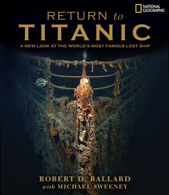 Return to Titanic - Ballard, Robert D, Ph.D., and Sweeney, Michael, and Baker, Nick