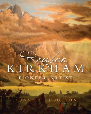 Reuben Kirkham: Pioneer Artist - Poulton, Donna L