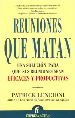 Reuniones Que Matan: Una Solucion Para Que Sus Reuniones Sean Eficaces y Productivas - Lencioni, Patrick M