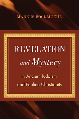 Revelation and Mystery in Ancient Judaism and Pauline Christianity - Bockmuehl, Markus