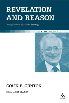 Revelation and Reason: Prolegomena to Systematic Theology - Gunton, Colin E, and Brazier, Paul (Editor)