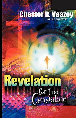 Revelation for This Generation - Veazey, Chester R, Dr.