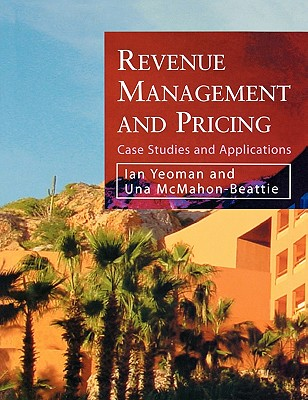 Revenue Management and Pricing: Case Studies and Applications - Yeoman, Ian, and McMahon-Beattie, Una