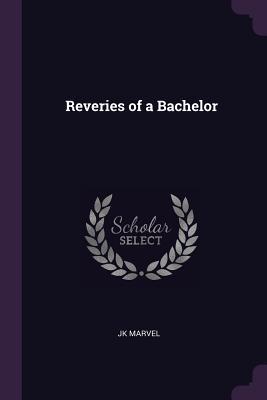 Reveries of a Bachelor - Marvel, Jk