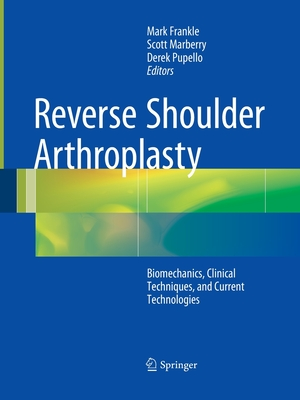 Reverse Shoulder Arthroplasty: Clinical Techniques and Devices - Frankle, Mark (Editor), and Marberry, Scott (Editor), and Pupello, Derek (Editor)