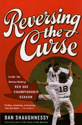 Reversing the Curse: Inside the 2004 Boston Red Sox - Shaughnessy, Dan