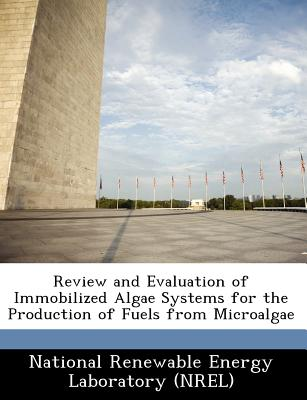 Review and Evaluation of Immobilized Algae Systems for the Production of Fuels from Microalgae -