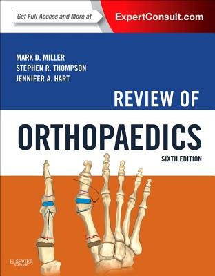 Review of Orthopaedics - Miller, Mark D, MD, and Thompson, Stephen R, MD, Med, and Hart, Jennifer