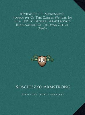 Review of T. L. McKenney's Narrative of the Causes Which, in 1814, Led to General Armstrong's Resignation of the War Office - Armstrong, Kosciuszko