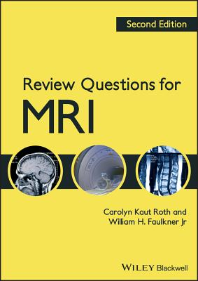 Review Questions for MRI - Kaut Roth, Carolyn, and Faulkner, William H., Jr.