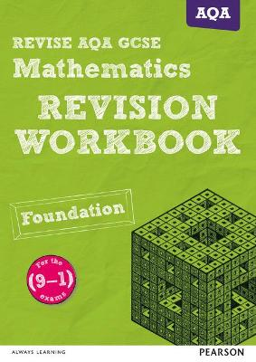 REVISE AQA GCSE (9-1) Mathematics Foundation Revision Workbook: for the (9-1) qualifications - Payne, Glyn