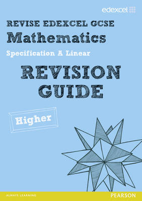 Revise Edexcel GCSE Mathematics Spec A Higher Revision Guide - Pledger, Keith (Editor), and Cumming, Graham (Editor), and Smith, Harry