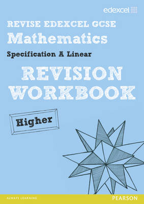 Revise Edexcel GCSE Mathematics Spec A Higher Revision Workbook - Pledger, Keith (Editor), and Cumming, Graham (Editor), and Burns, Gwenllian