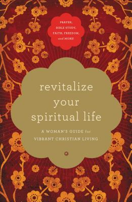Revitalize Your Spiritual Life: A Woman's Guide for Vibrant Christian Living - Thomas, Angela, and Walsh, Sheila, and Omartian, Stormie