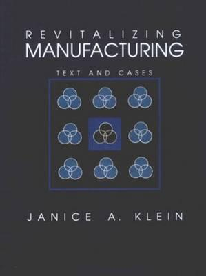 Revitalizing Manufacturing: Text and Cases - Klein, Janice Anne