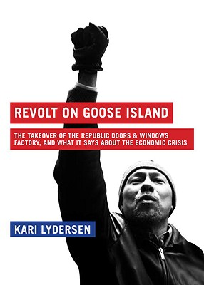 Revolt on Goose Island: The Chicago Factory Takeover, and What It Says about the Economic Crisis - Lydersen, Kari