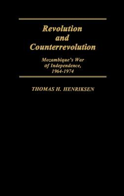 Revolution and Counterrevolution: Mozambique's War of Independence, 1964-1974 - Henriksen, Thomas, and Unknown