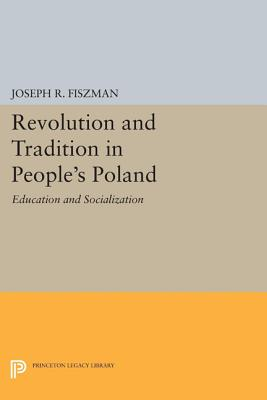 Revolution and Tradition in People's Poland: Education and Socialization - Fiszman, Joseph R.