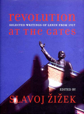 Revolution at the Gates: Selected Writings of Lenin from 1917 - Lenin, Vladimir Ilich, and Lenin, F I, and Zizek, Slavoj (Editor)