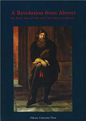 Revolution from Above: The Power of State in 16th and 17th Century Scandin - Jespersen, Leon (Editor)