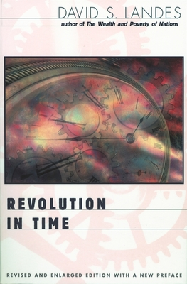 Revolution in Time: Clocks and the Making of the Modern World, Revised and Enlarged Edition (Revised and Enlarged) - Landes, David S