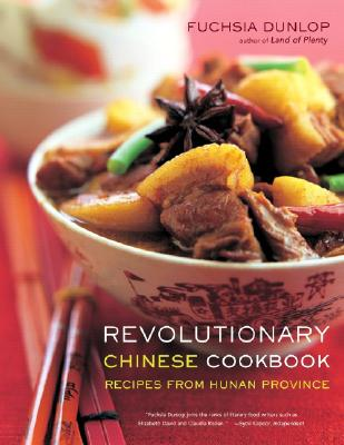 Revolutionary Chinese Cookbook: Recipes from Hunan Province - Dunlop, Fuchsia