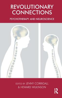 Revolutionary Connections: Psychotherapy and Neuroscience - Corrigall, Jenny (Editor), and Wilkinson, Heward (Editor)