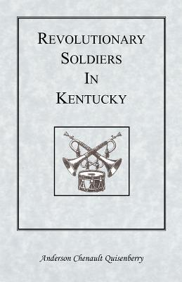 Revolutionary Soldiers in Kentucky - Quisenberry, Anderson Chenault