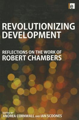 Revolutionizing Development: Reflections on the Work of Robert Chambers - Scoones, Ian (Editor), and Cornwall, Andrea (Editor)