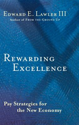 Rewarding Excellence: Pay Strategies for the New Economy - Lawler, Edward E