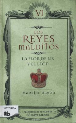 Reyes Malditos VI. La Flor de Lis y El Leon - Druon, Maurice
