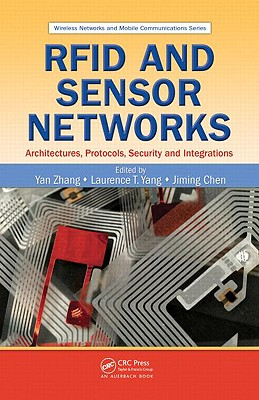 RFID and Sensor Networks: Architectures, Protocols, Security, and Integrations - Zhang, Yan (Editor), and Yang, Laurence T (Editor), and Chen, Jiming (Editor)