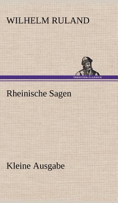 Rheinische Sagen - Kleine Ausgabe - Ruland, Wilhelm
