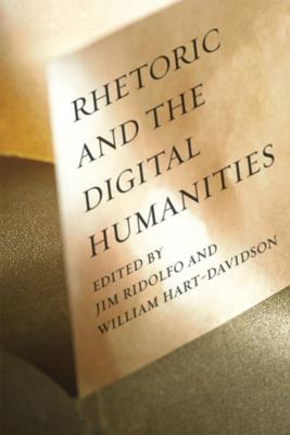 Rhetoric and the Digital Humanities - Ridolfo, Jim (Editor)