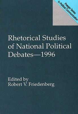 Rhetorical Studies of National Political Debates--1996 - Friedenberg, Robert V (Editor)