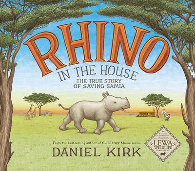 Rhino in the House: The Story of Saving Samia - Kirk, Daniel