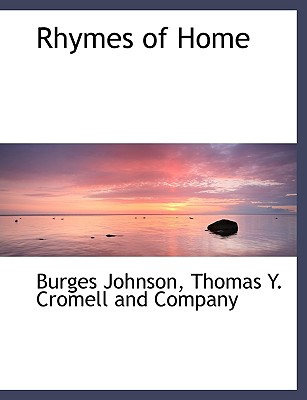 Rhymes of Home - Johnson, Burges, and Thomas y Cromell and Company, Y Cromell and Company (Creator), and Thomas Y Crowell & Co (Creator)