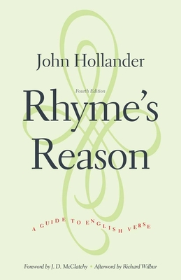 Rhyme's Reason: A Guide to English Verse - Hollander, John, Professor, and McClatchy, J D (Foreword by), and Wilbur, Richard (Afterword by)