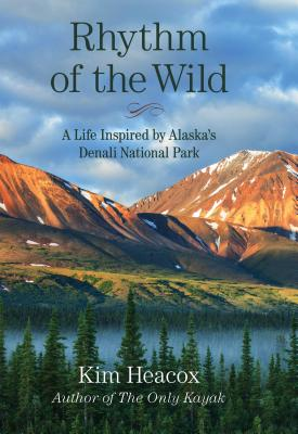 Rhythm of the Wild: A Life Inspired by Alaska's Denali National Park - Heacox, Kim