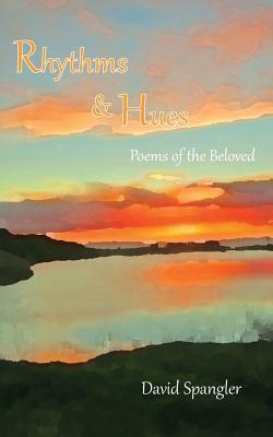 Rhythms and Hues: Poems of the Beloved - Spangler, David