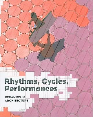 Rhythms, Cycles, Performances: Ceramics in Architecture - Salazar, Jaime (Editor), and Sakamoto, Tomoko (Editor)